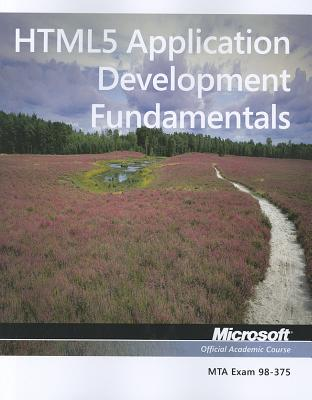 98-375 Mta Html5 Application Development Fundamentals By Microsoft Official Academic Course (COR)